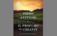"""""""Il profumo del Chianti"""", primo libro di Piero Antinori, in libreria dal 18 ottobre"""